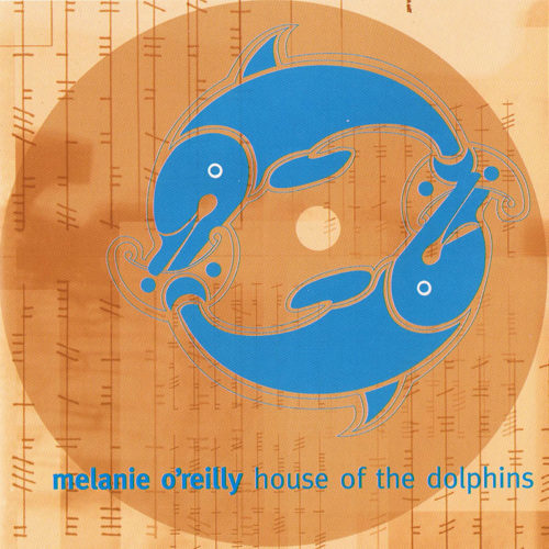 Cover for Melanie O'Reilly's album House of the Dolphins